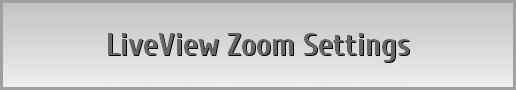 LiveView Zoom Settings